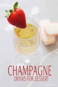Champagne Drinks for Dessert